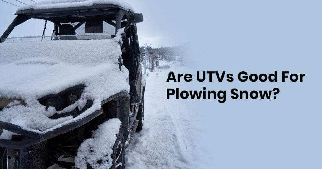 Are UTVs Good For Plowing Snow?
