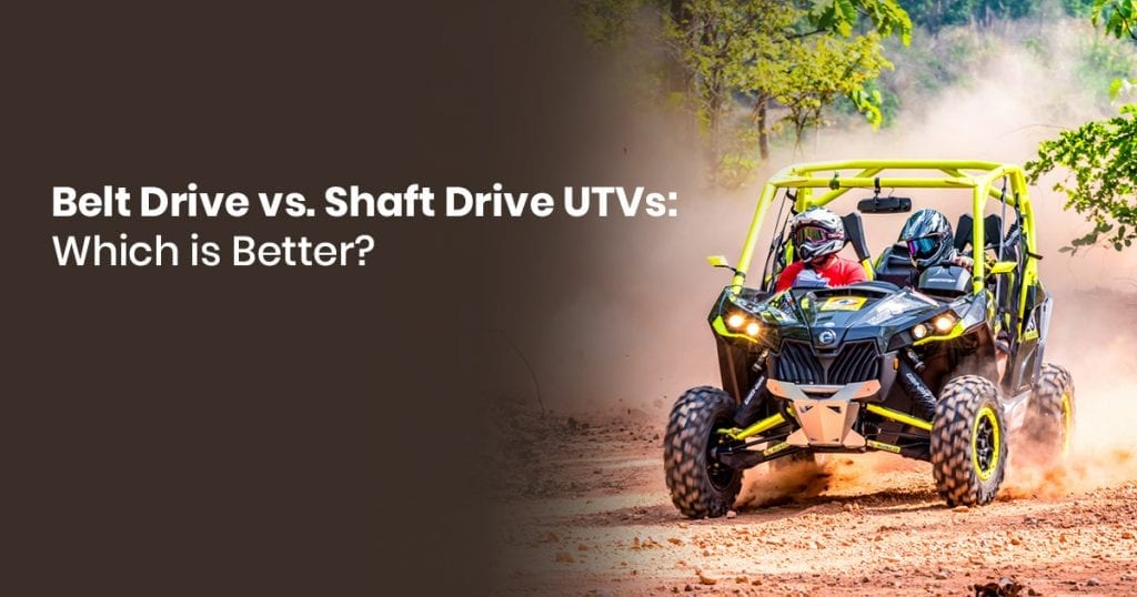 Belt Drive Vs. Shaft Drive UTVs: Which Is Better?