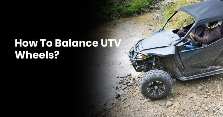 How To Balance UTV Wheels?