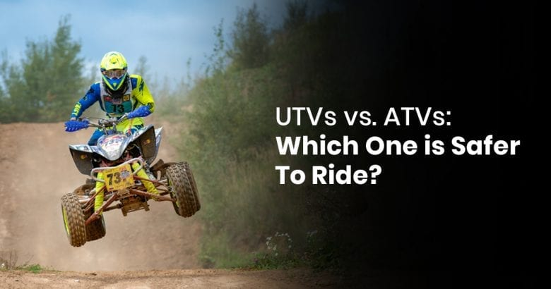 UTVs Vs. ATVs: Which One Is Safer To Ride?