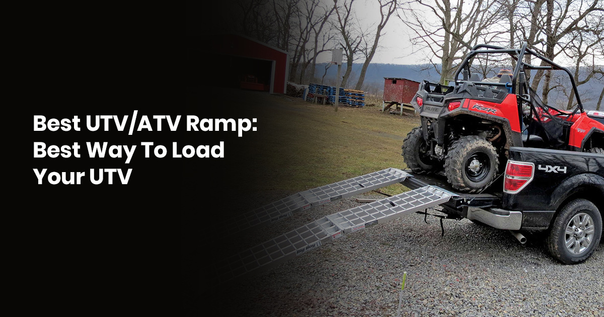 Best UTV/ATV Ramp: Best Way To Load Your UTV