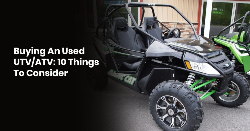 Buying An Used UTV/ATV:10 Things To Consider