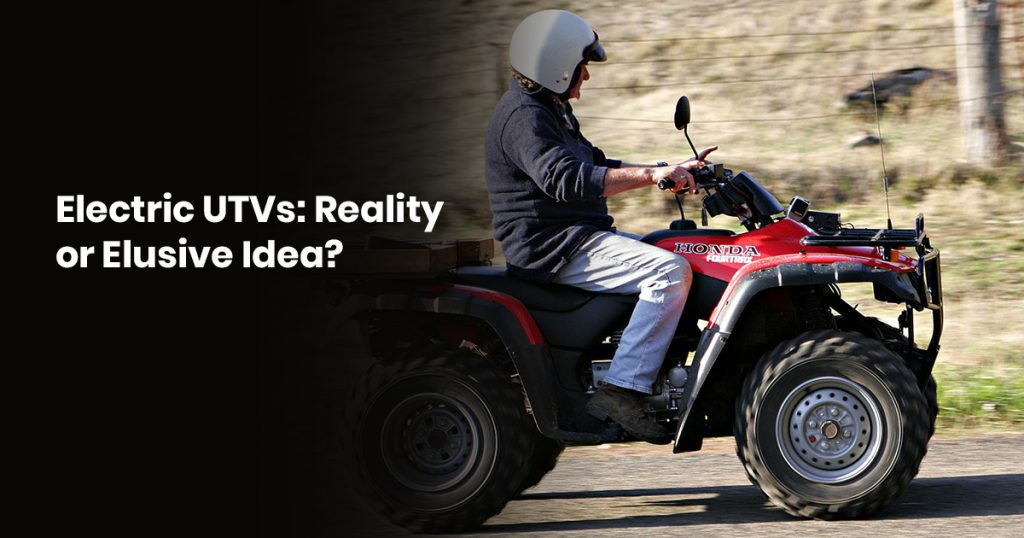 Electric UTVs: Reality Or Elusive Idea?