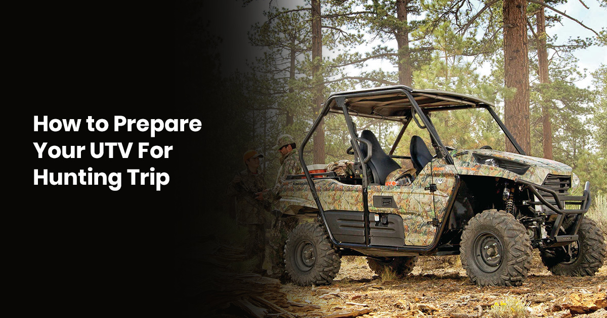 How to Prepare Your UTV For Hunting Trip