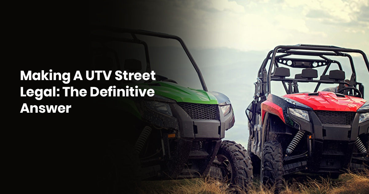 Making A UTV Street Legal: The Definitive Answer