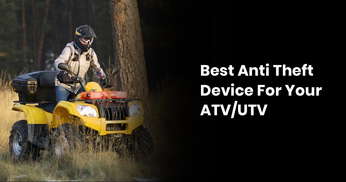 Best Anti Theft Device For Your ATV/UTV