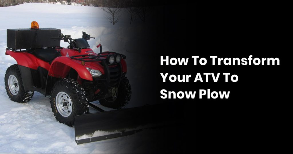 How To Transform Your ATV To Snow Plow